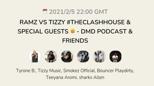 RAMZ VS TIZZY #THECLASHHOUSE & SPECIAL GUESTS 😁 - DMD PODCAST & FRIENDS