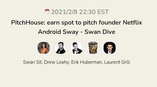 PitchHouse: earn spot to pitch founder Netflix Android Sway - Swan Dive