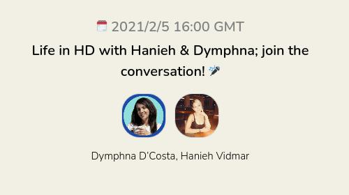 Life in HD with Hanieh & Dymphna; join the conversation! 🎤