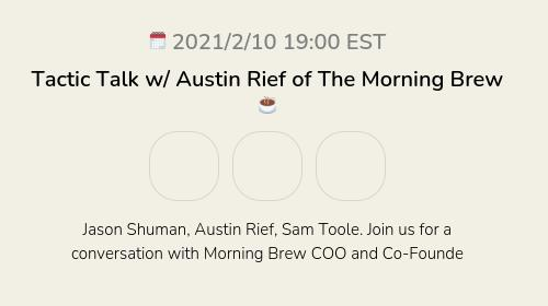 Tactic Talk w/ Austin Rief of The Morning Brew☕️