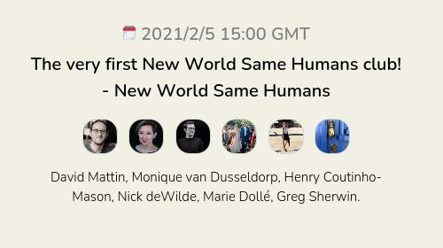The very first New World Same Humans club! - New World Same Humans