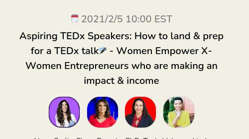 Aspiring TEDx Speakers: How to land & prep for a TEDx talk🎤 - Women Empower X- Women Entrepreneurs who are making an impact & income