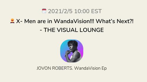 🦹 X- Men are in WandaVision!!! What's Next?! - THE VISUAL LOUNGE