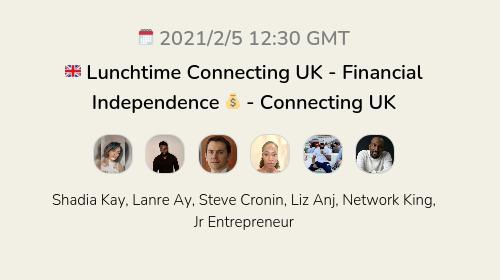 🇬🇧 Lunchtime Connecting UK - Financial Independence 💰 - Connecting UK