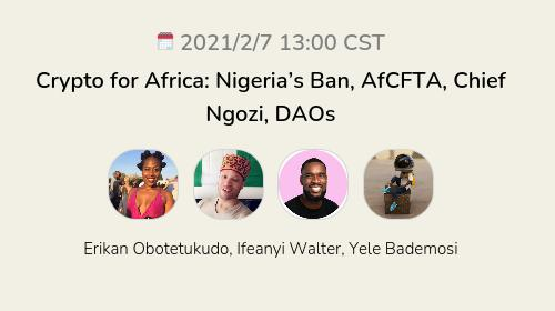 Crypto for Africa: Nigeria's Ban, AfCFTA, Chief Ngozi, DAOs