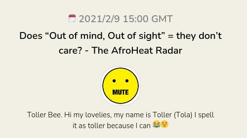 """Does """"Out of mind, Out of sight"""" = they don't care? - The AfroHeat Radar"""