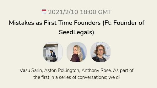 Mistakes as First Time Founders (Ft: Founder of SeedLegals)