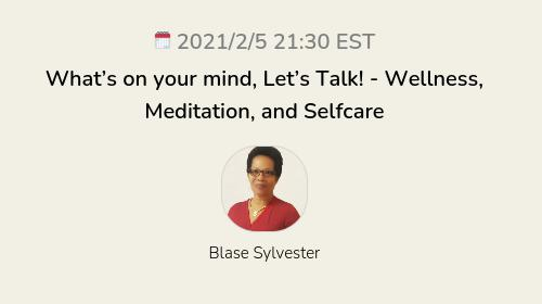 What's on your mind, Let's Talk!  - Wellness, Meditation, and Selfcare