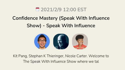 Confidence Mastery (Speak With Influence Show) - Speak With Influence