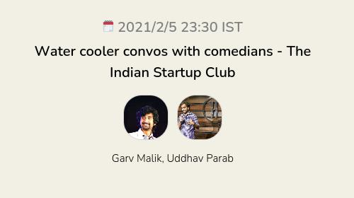 Water cooler convos with comedians - The Indian Startup Club