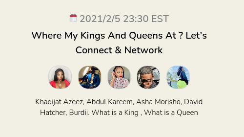 Where My Kings And Queens At ? Let's Connect & Network