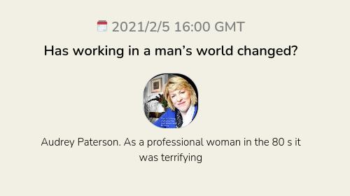 Has working in a man's world changed?