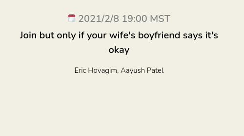 Join but only if your wife's boyfriend says it's okay