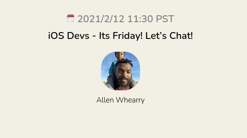 iOS Devs - Its Friday! Let's Chat!