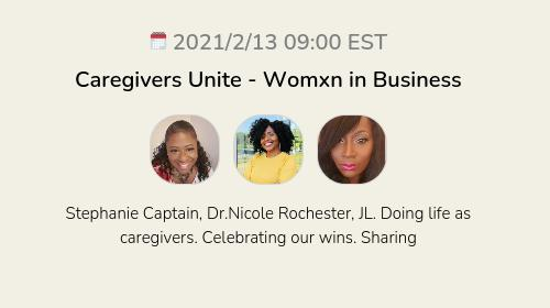 Caregivers Unite  - Womxn in Business
