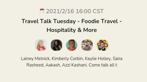 Travel Talk Tuesday - Foodie Travel - Hospitality & More