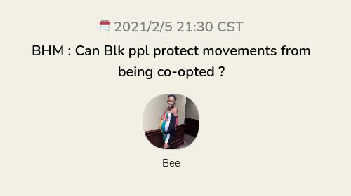 BHM : Can Blk ppl protect movements from being co-opted ?