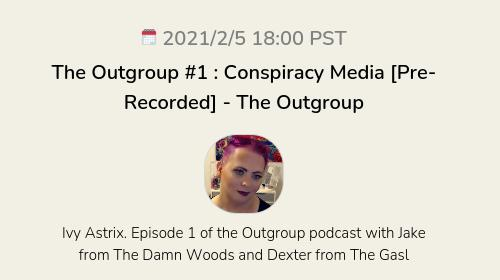The Outgroup #1 : Conspiracy Media [Pre-Recorded] - The Outgroup