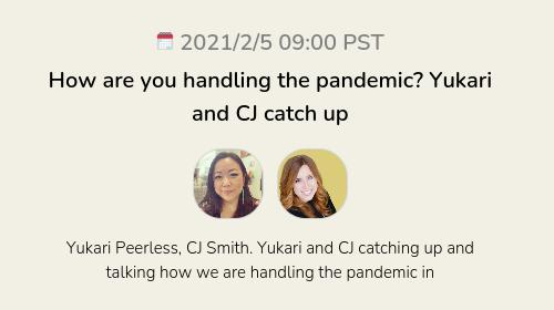 How are you handling the pandemic? Yukari and CJ catch up