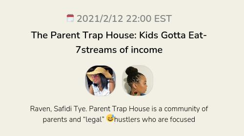 The Parent Trap House: Kids Gotta Eat-7streams of income