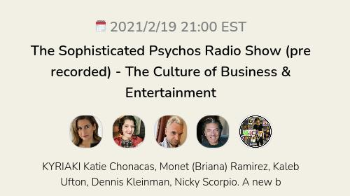 The Sophisticated Psychos Radio Show (pre recorded) - The Culture of Business & Entertainment