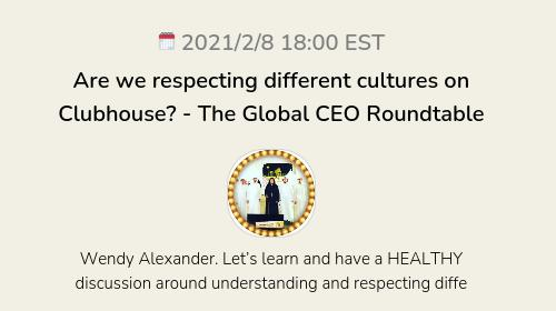 Are we respecting different cultures on Clubhouse?  - The Global CEO Roundtable