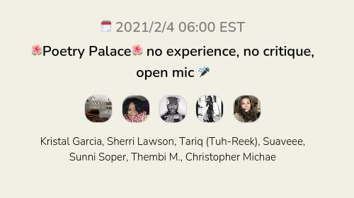 🌺Poetry Palace🌺 no experience, no critique, open mic 🎤