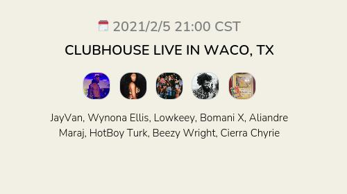 CLUBHOUSE LIVE IN WACO, TX