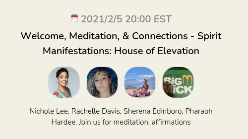 Welcome, Meditation, & Connections - Spirit Manifestations: House of Elevation