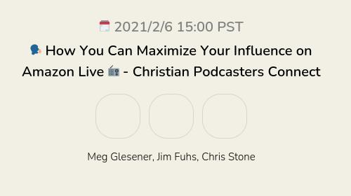 🗣 How You Can Maximize Your Influence on Amazon Live 📻 - Christian Podcasters Connect
