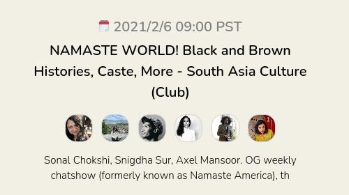 NAMASTE WORLD! Black and Brown Histories, Caste, More - South Asia Culture (Club)