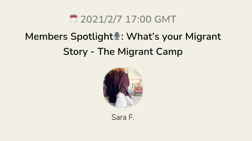 Members Spotlight🎙: What's your Migrant Story  - The Migrant Camp